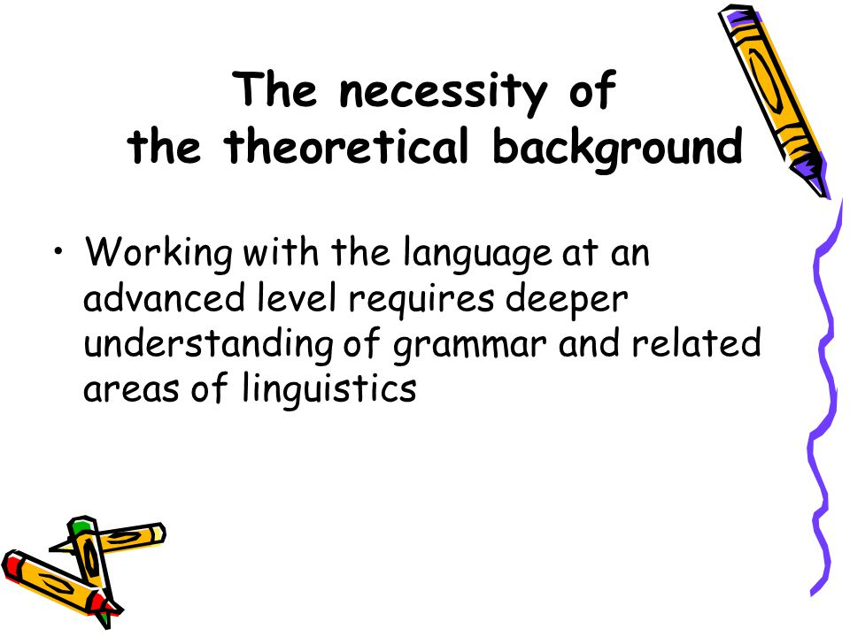 The necessity of the theoretical background