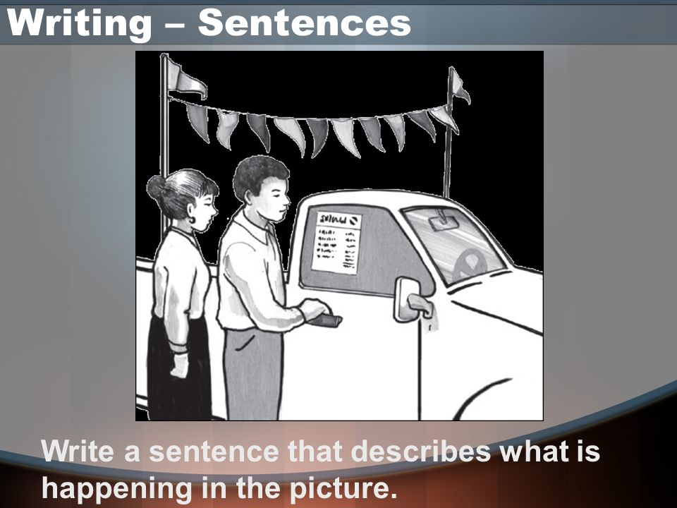 Writing – Sentences Appropriate responses are based on the following criteria: • Content is clear and appropriate to the prompt.