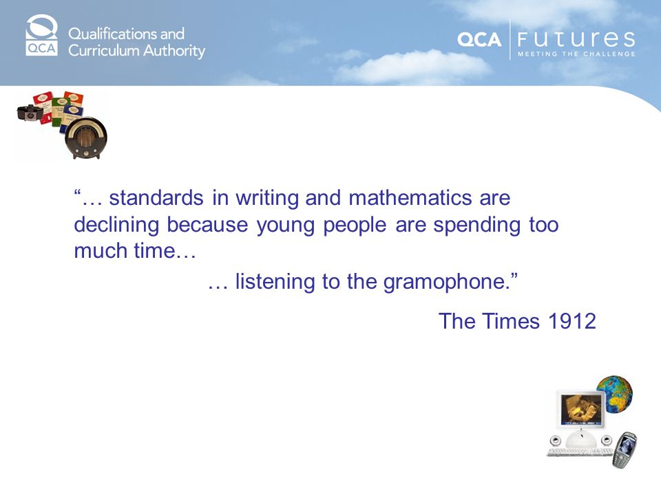 … standards in writing and mathematics are declining because young people are spending too much time…