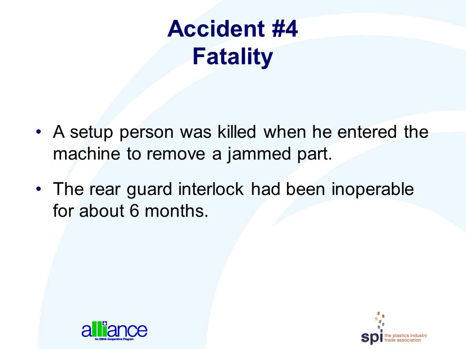 Accident #4 Fatality. A setup person was killed when he entered the machine to remove a jammed part.