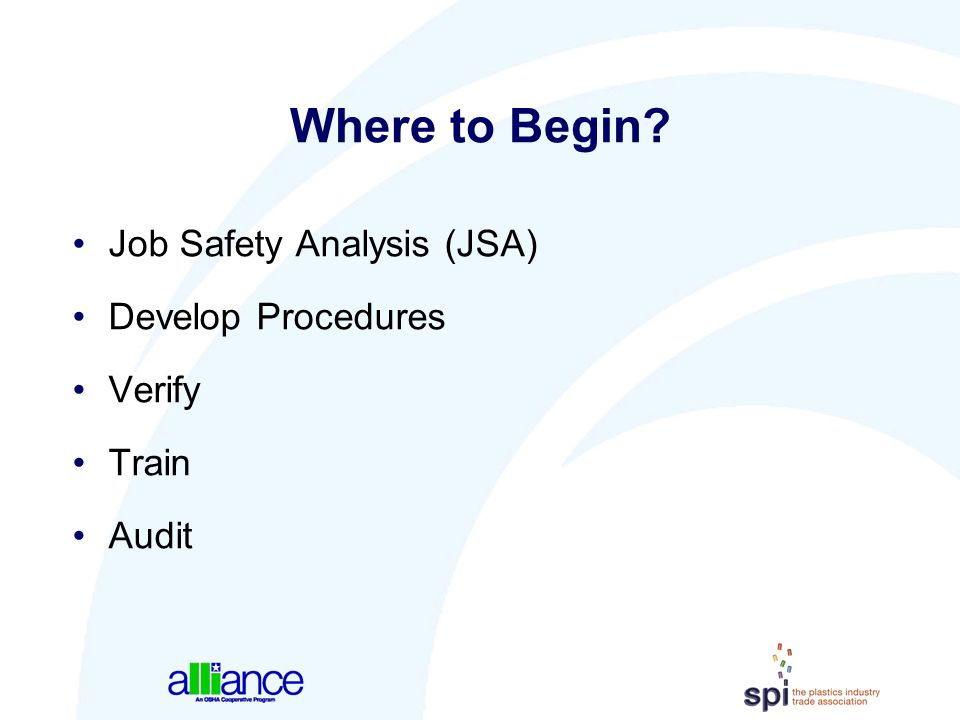 Where to Begin Job Safety Analysis (JSA) Develop Procedures Verify