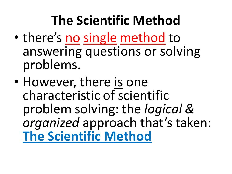 The Scientific Method there's no single method to answering questions or solving problems.