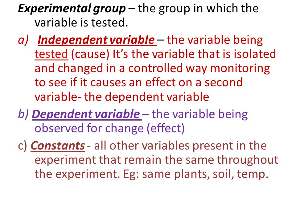 Experimental group – the group in which the variable is tested