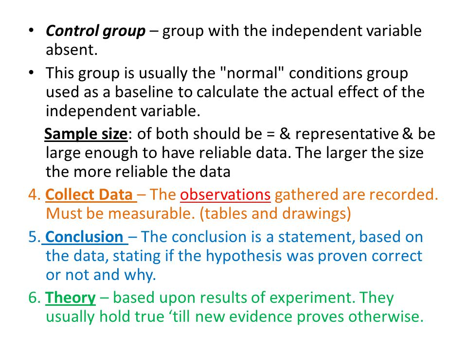 Control group – group with the independent variable absent.