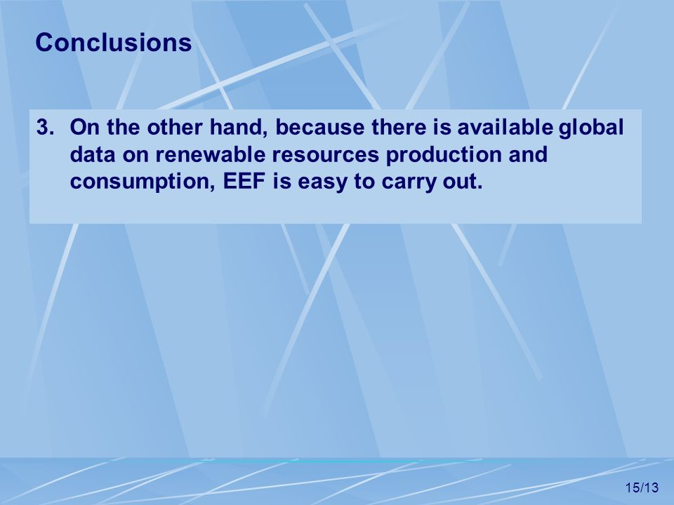 Conclusions On the other hand, because there is available global data on renewable resources production and consumption, EEF is easy to carry out.