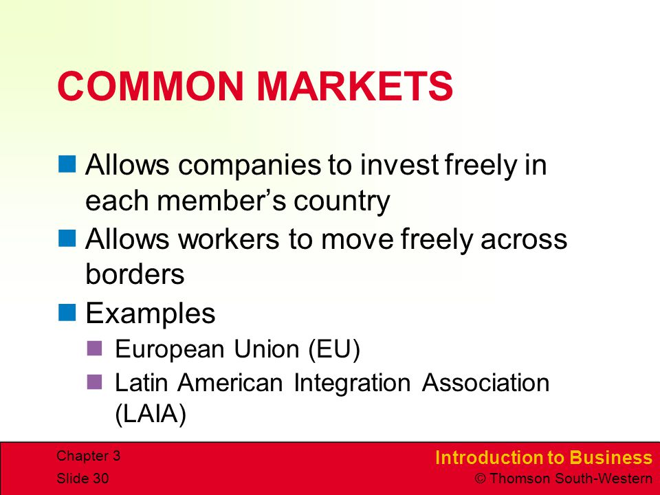 CHAPTER 3 4/15/2017. COMMON MARKETS. Allows companies to invest freely in each member's country. Allows workers to move freely across borders.