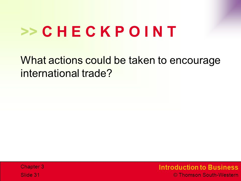 CHAPTER 3 4/15/2017. >> C H E C K P O I N T. What actions could be taken to encourage international trade