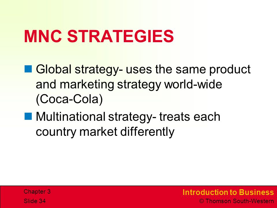 CHAPTER 3 4/15/2017. MNC STRATEGIES. Global strategy- uses the same product and marketing strategy world-wide (Coca-Cola)