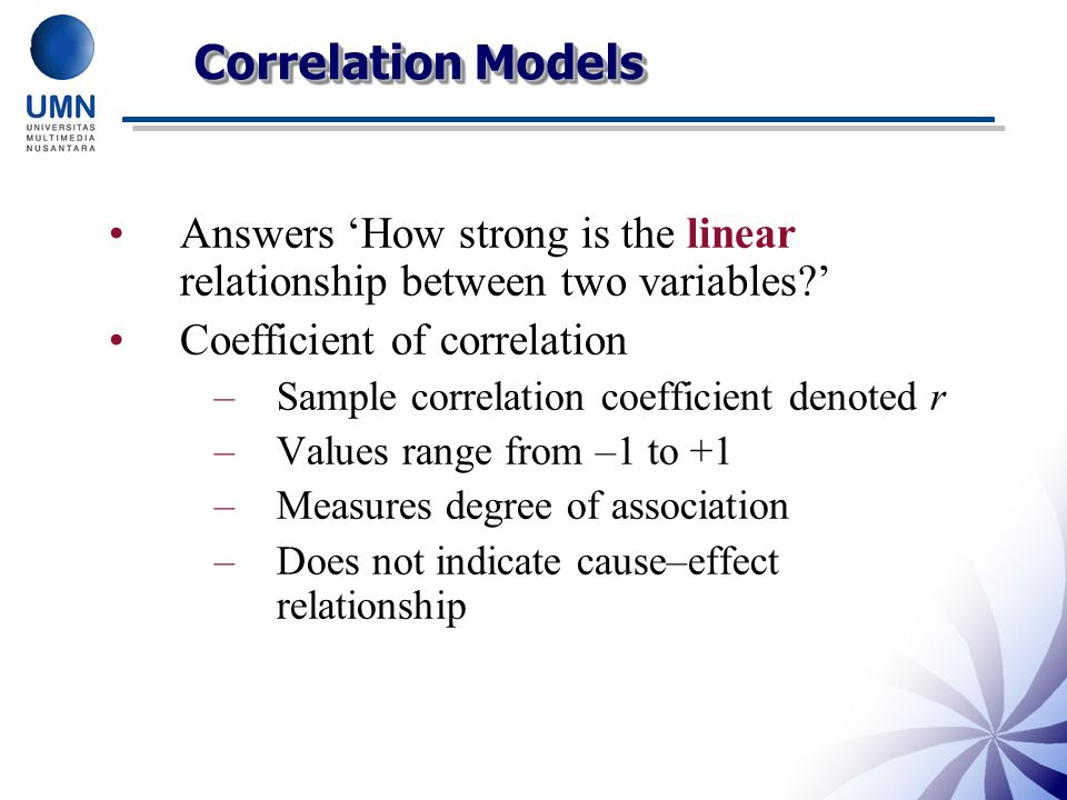 Correlation Models Answers 'How strong is the linear relationship between two variables ' Coefficient of correlation.