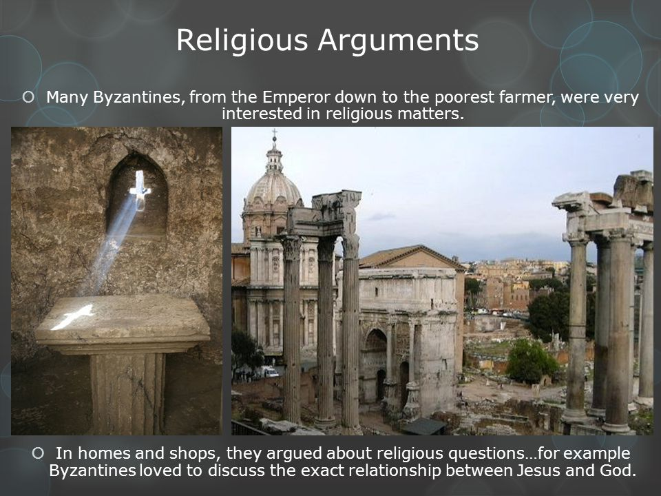 Religious Arguments Many Byzantines, from the Emperor down to the poorest farmer, were very interested in religious matters.