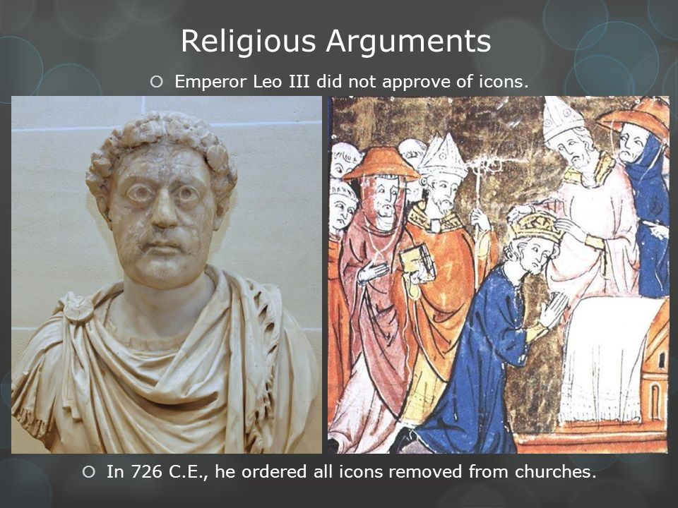 Religious Arguments Emperor Leo III did not approve of icons.