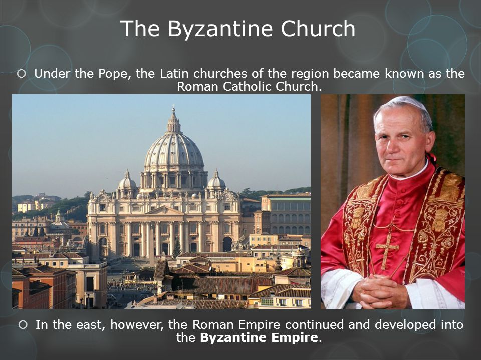 The Byzantine Church Under the Pope, the Latin churches of the region became known as the Roman Catholic Church.