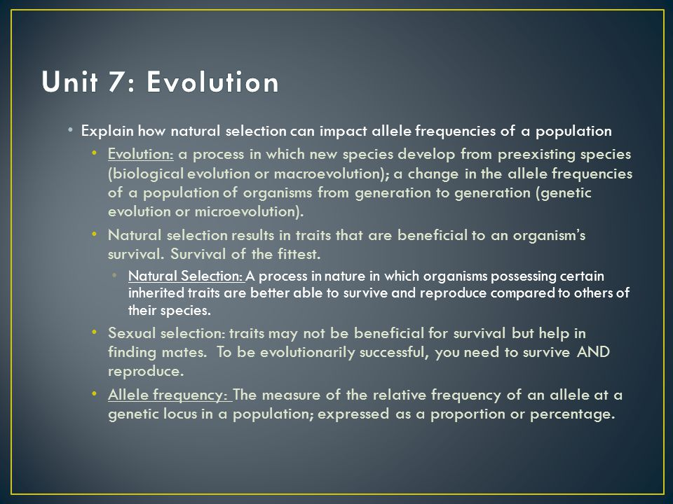 Unit 7: Evolution Explain how natural selection can impact allele frequencies of a population.