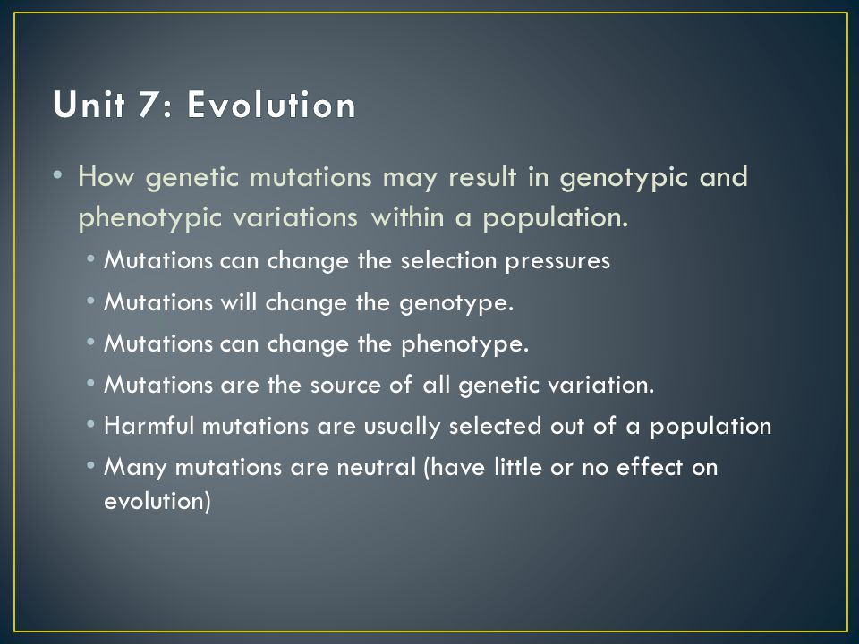 Unit 7: Evolution How genetic mutations may result in genotypic and phenotypic variations within a population.