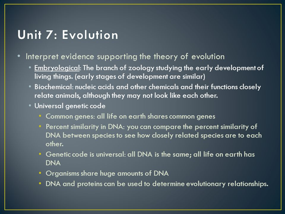 Unit 7: Evolution Interpret evidence supporting the theory of evolution.