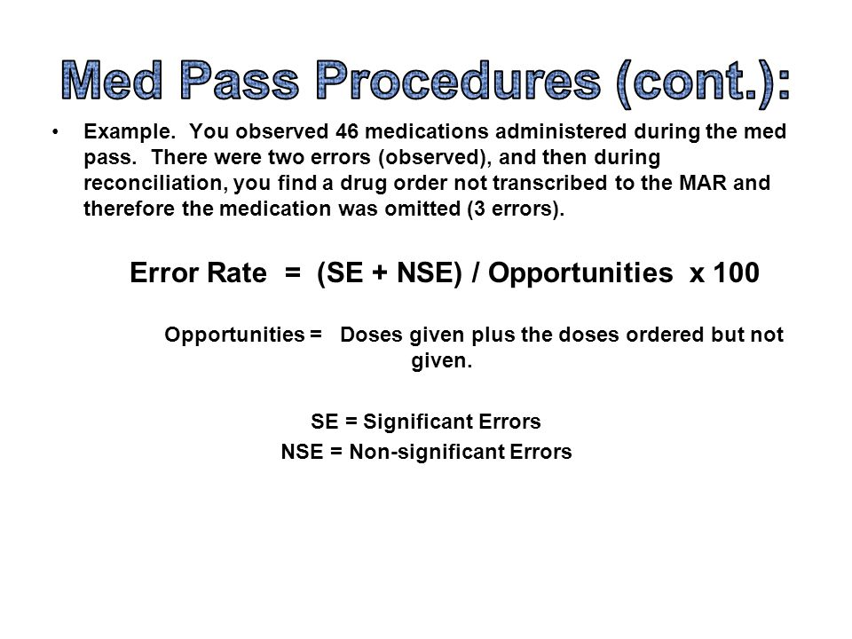 Med Pass Procedures (cont.):