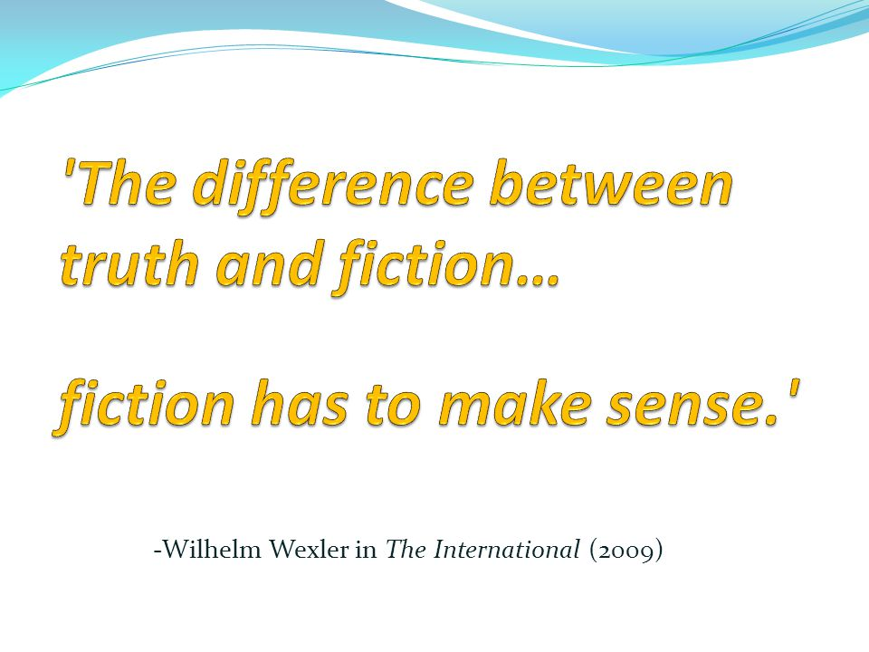 The difference between truth and fiction… fiction has to make sense.