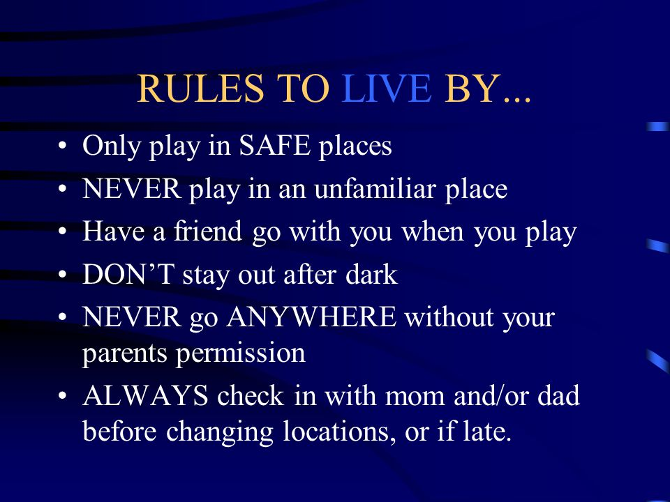 RULES TO LIVE BY... Only play in SAFE places