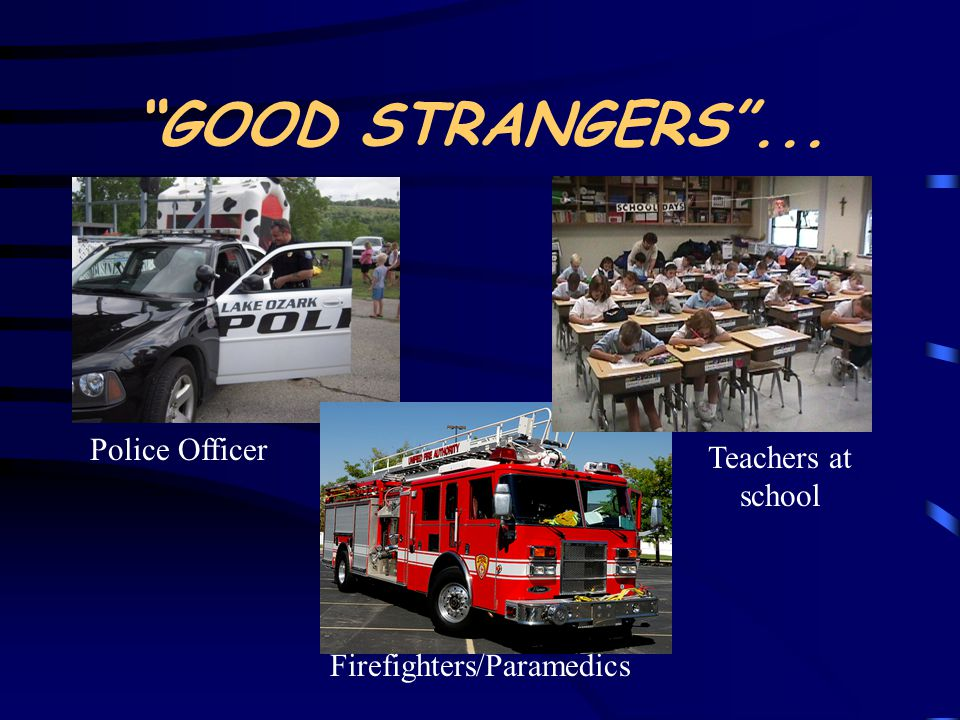 GOOD STRANGERS ... Police Officer Teachers at school