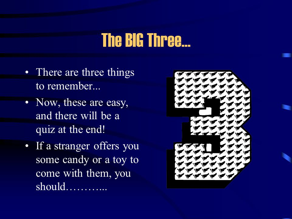 The BIG Three... There are three things to remember...