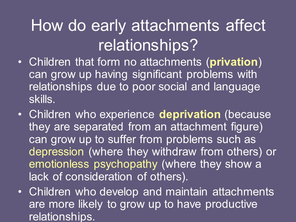How do early attachments affect relationships