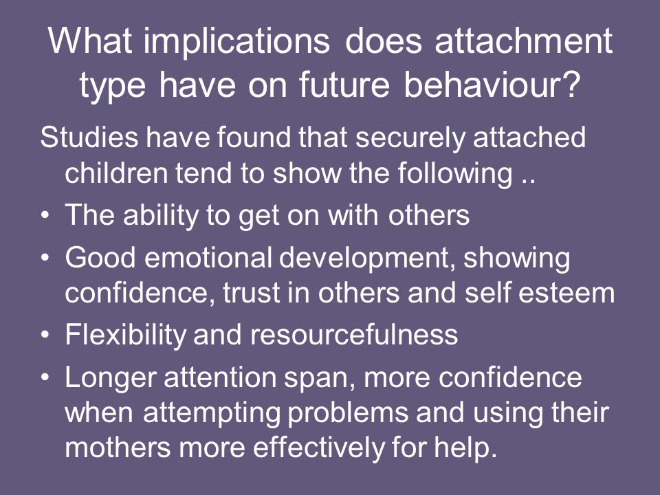 What implications does attachment type have on future behaviour