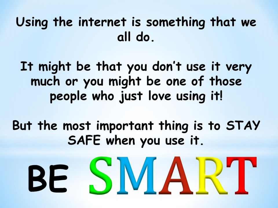 SMART BE Using the internet is something that we all do.