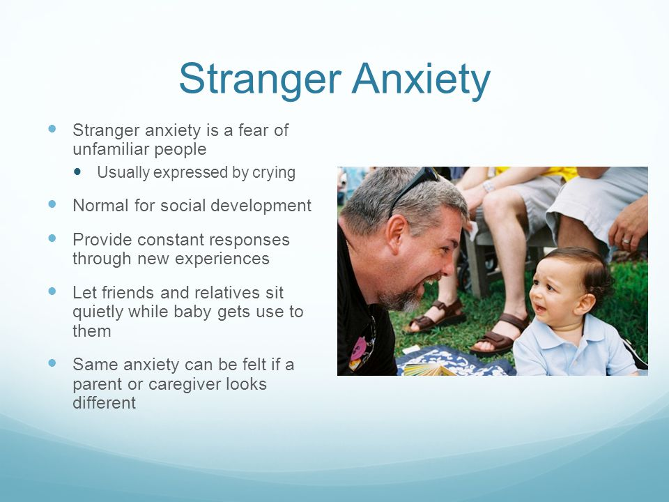 Stranger Anxiety Stranger anxiety is a fear of unfamiliar people