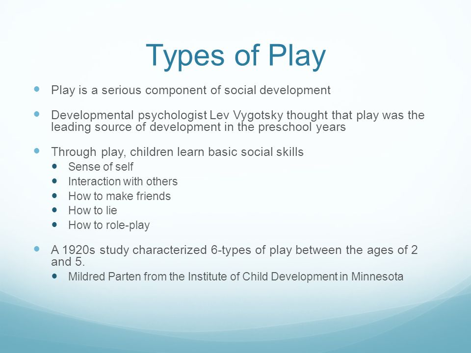 Types of Play Play is a serious component of social development