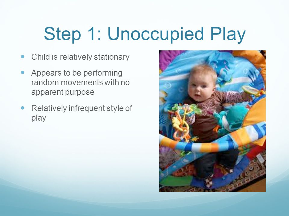 Step 1: Unoccupied Play Child is relatively stationary
