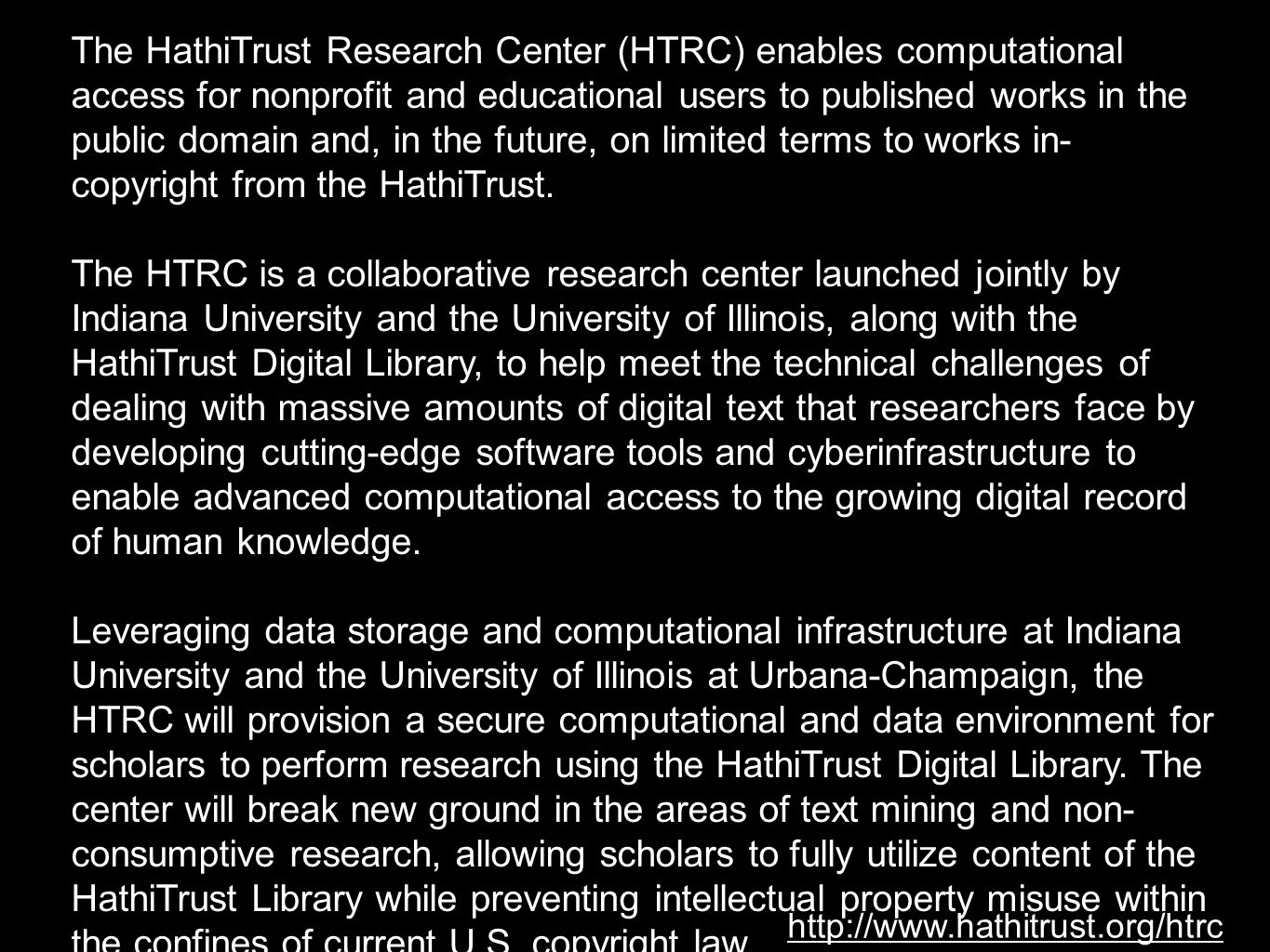 The HathiTrust Research Center (HTRC) enables computational access for nonprofit and educational users to published works in the public domain and, in the future, on limited terms to works in-copyright from the HathiTrust.