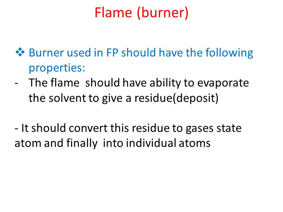 Flame (burner) Burner used in FP should have the following properties: