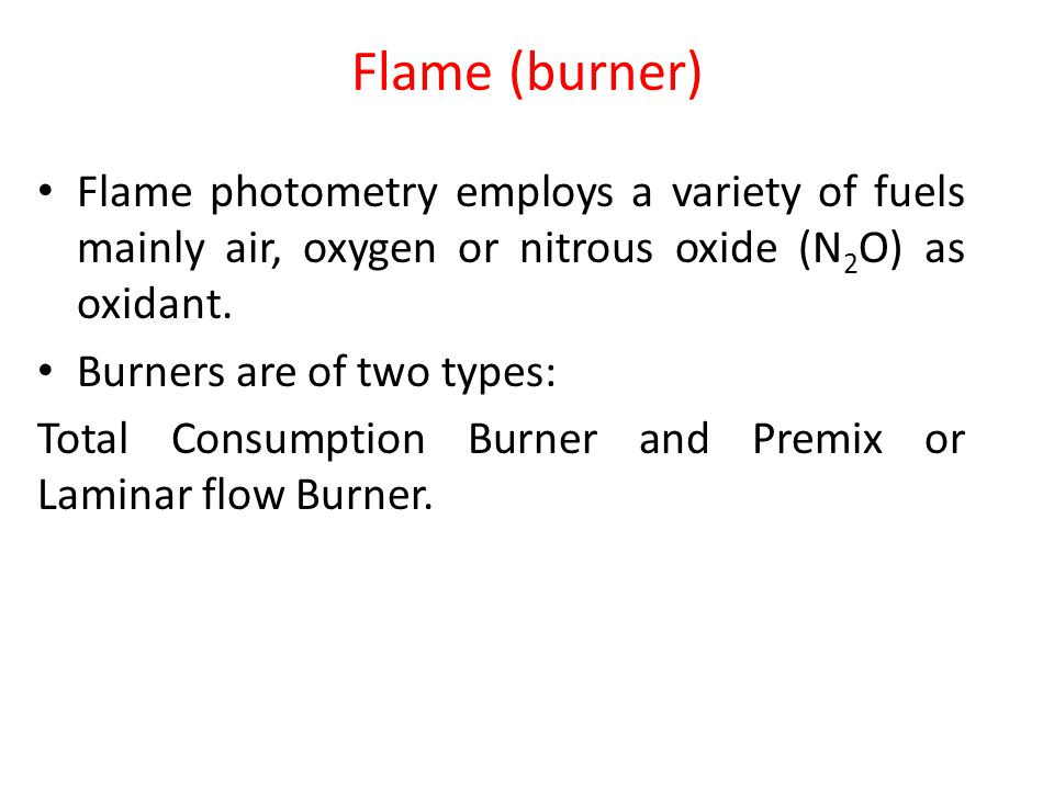 Flame (burner) Flame photometry employs a variety of fuels mainly air, oxygen or nitrous oxide (N2O) as oxidant.