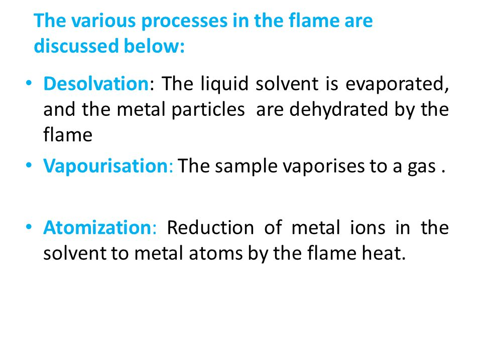 The various processes in the flame are discussed below: