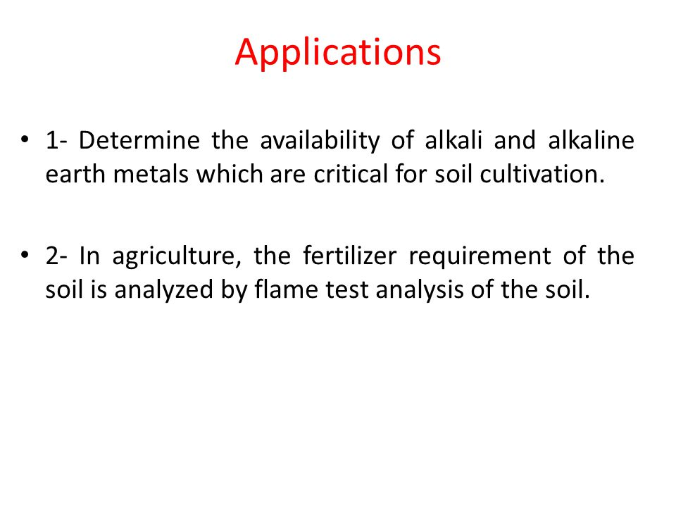 Applications 1- Determine the availability of alkali and alkaline earth metals which are critical for soil cultivation.