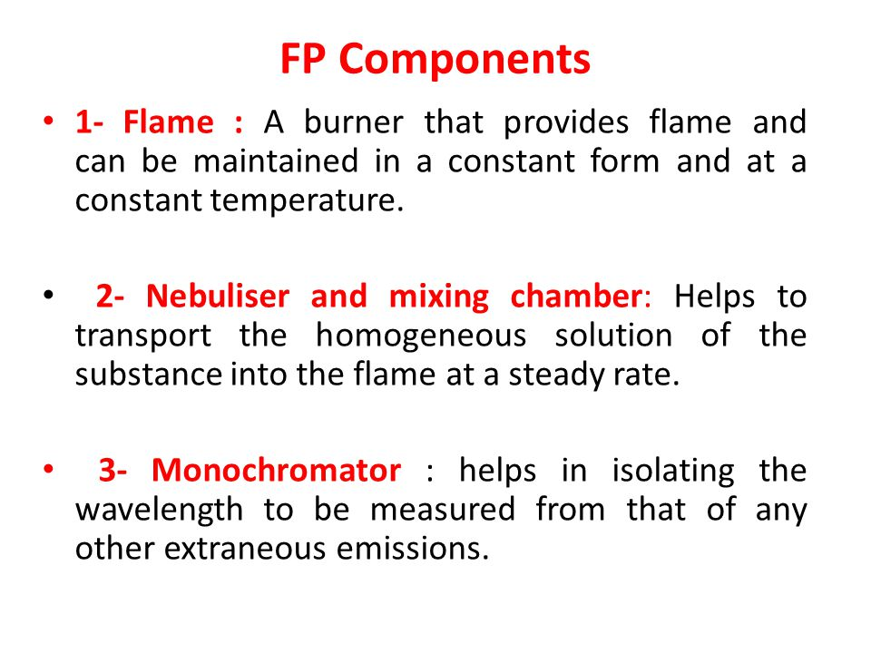 FP Components 1- Flame : A burner that provides flame and can be maintained in a constant form and at a constant temperature.