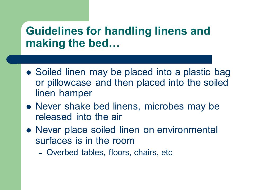 Guidelines for handling linens and making the bed…