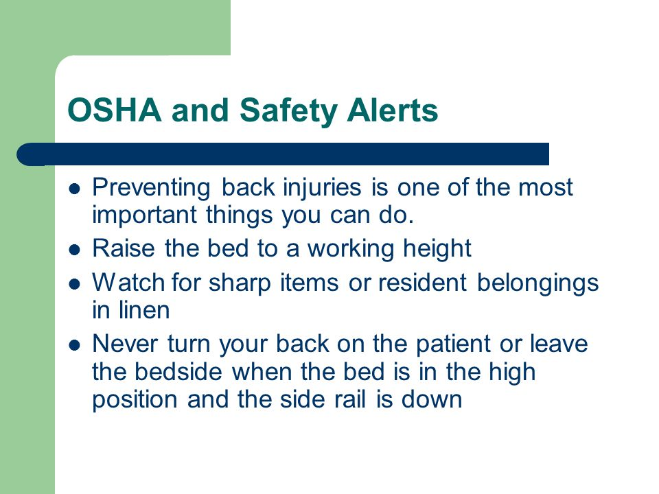 OSHA and Safety Alerts Preventing back injuries is one of the most important things you can do. Raise the bed to a working height.