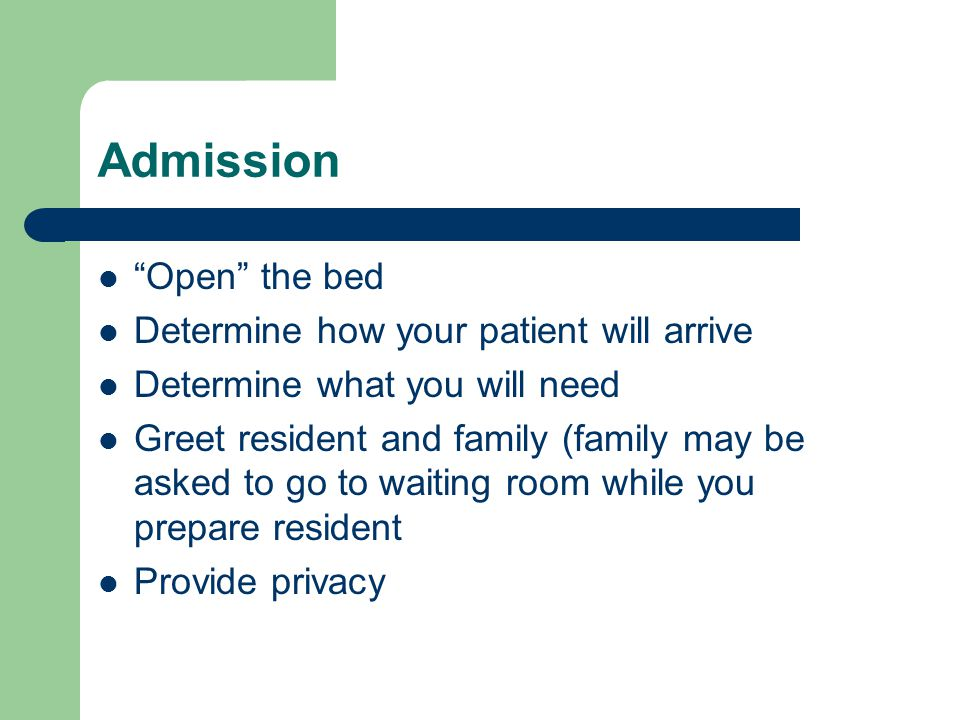Admission Open the bed Determine how your patient will arrive