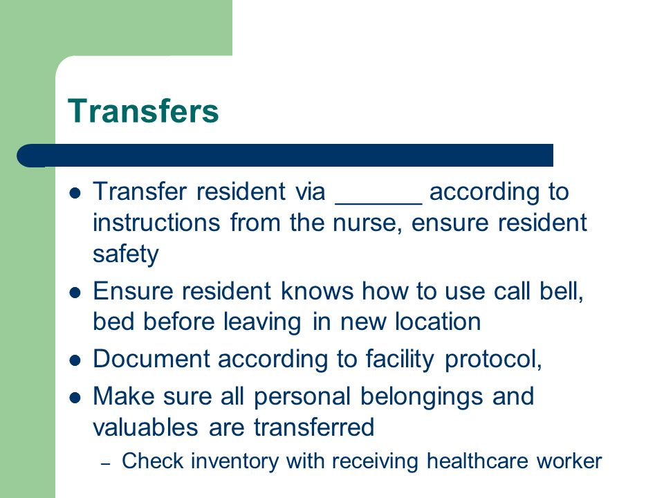 Transfers Transfer resident via ______ according to instructions from the nurse, ensure resident safety.