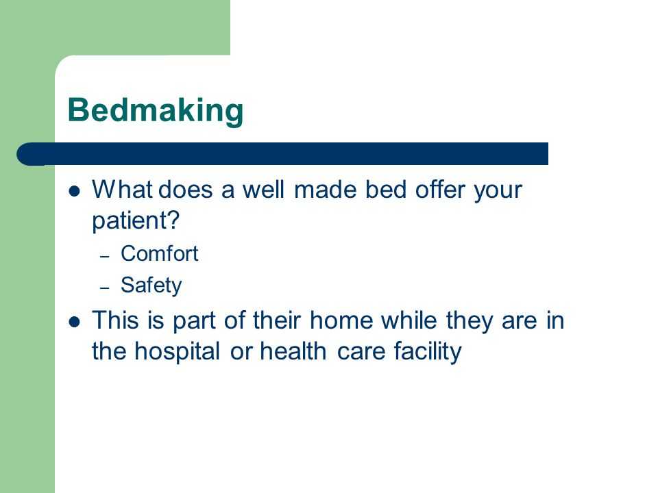 Bedmaking What does a well made bed offer your patient