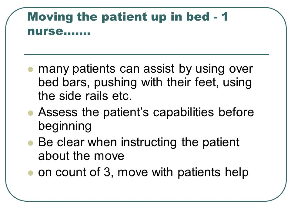 Moving the patient up in bed - 1 nurse…….