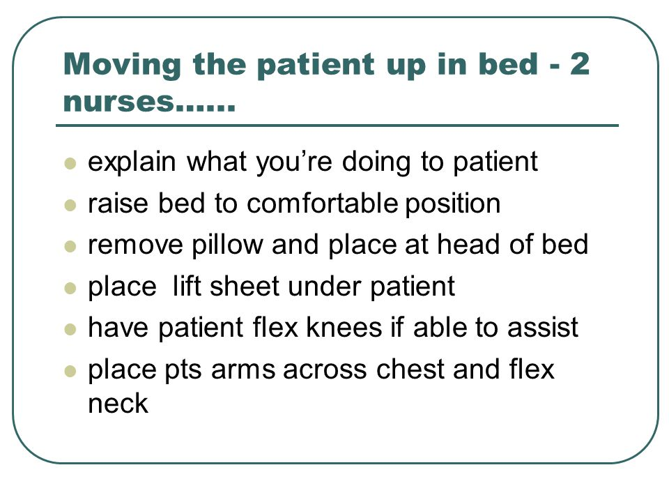 Moving the patient up in bed - 2 nurses…...