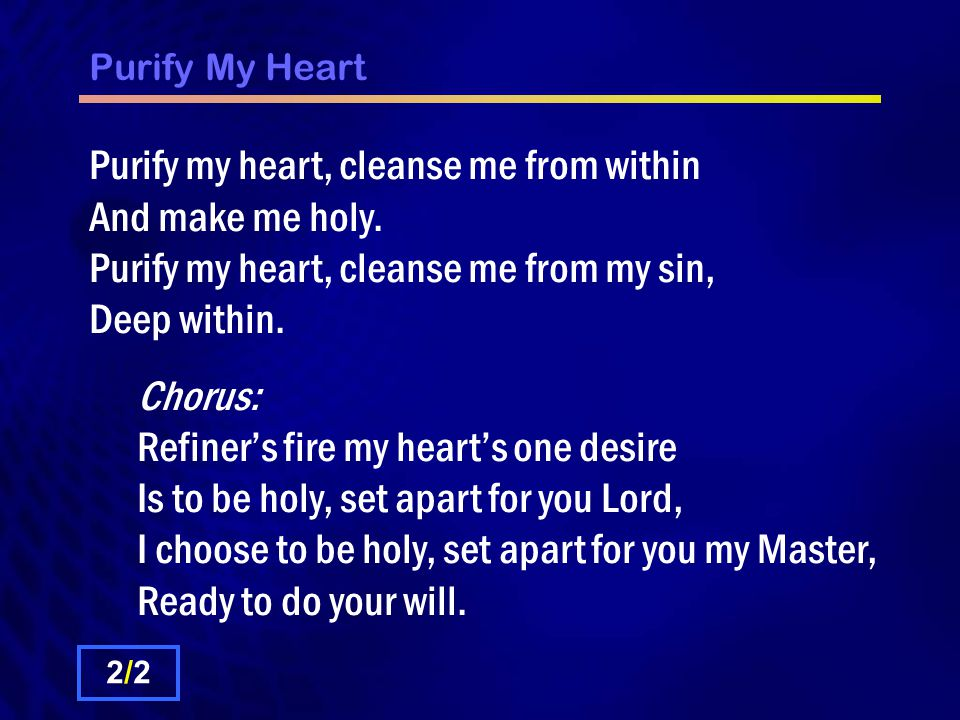 Lyric i choose the lord lyrics : Purify My Heart Purify my heart, let me be as gold And precious ...