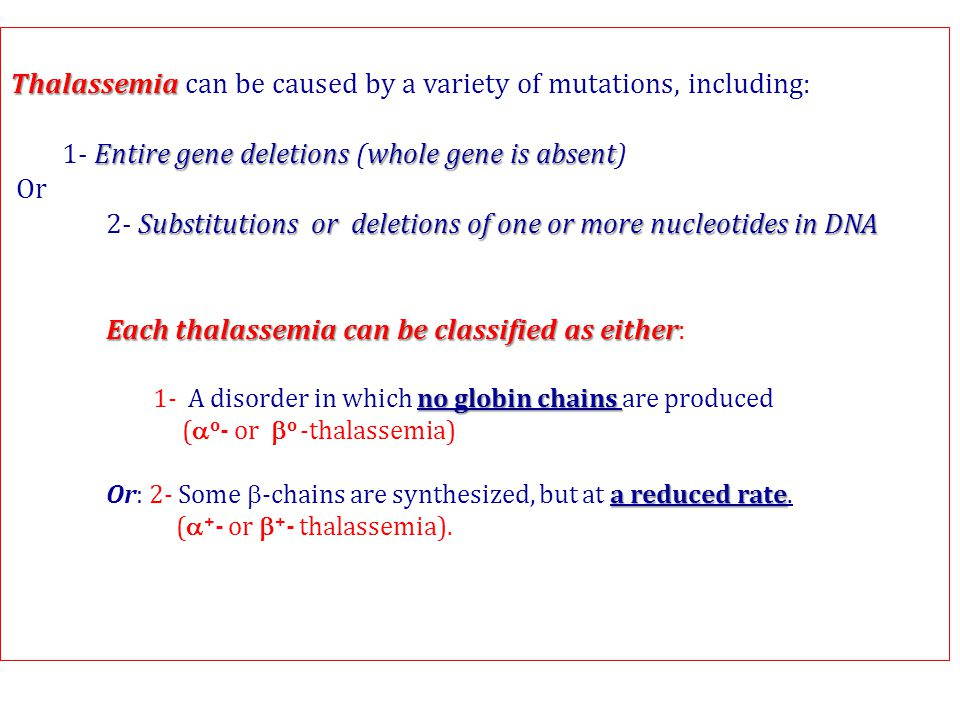 Thalassemia can be caused by a variety of mutations, including: