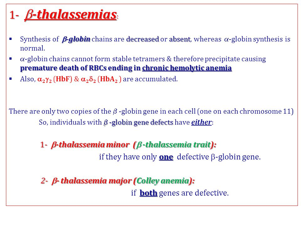 1- b-thalassemias: if they have only one defective b-globin gene.