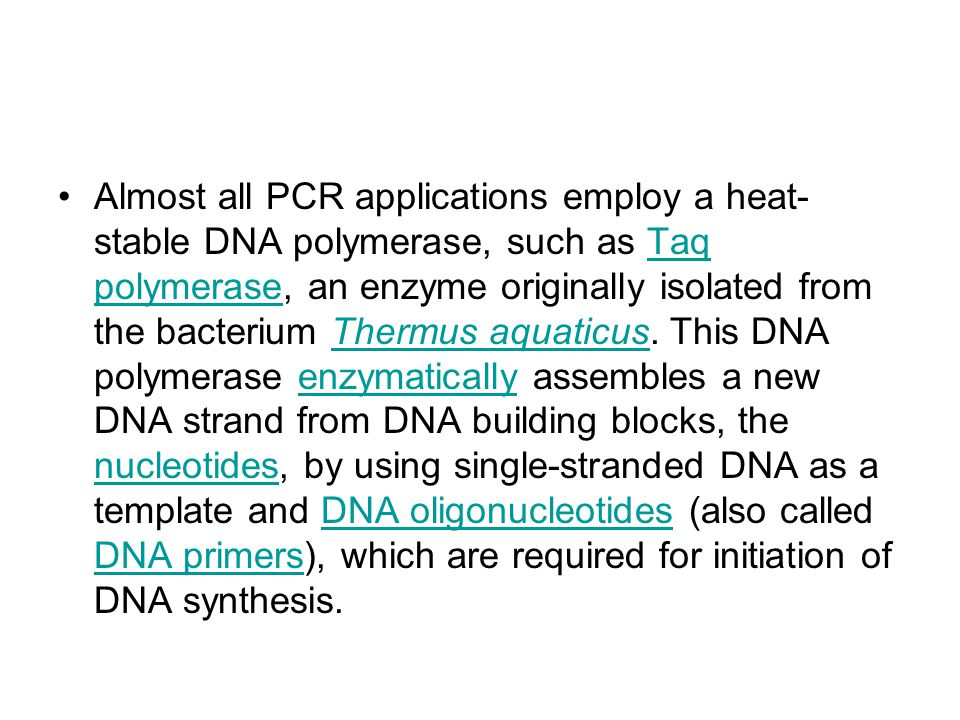 Almost all PCR applications employ a heat-stable DNA polymerase, such as Taq polymerase, an enzyme originally isolated from the bacterium Thermus aquaticus.