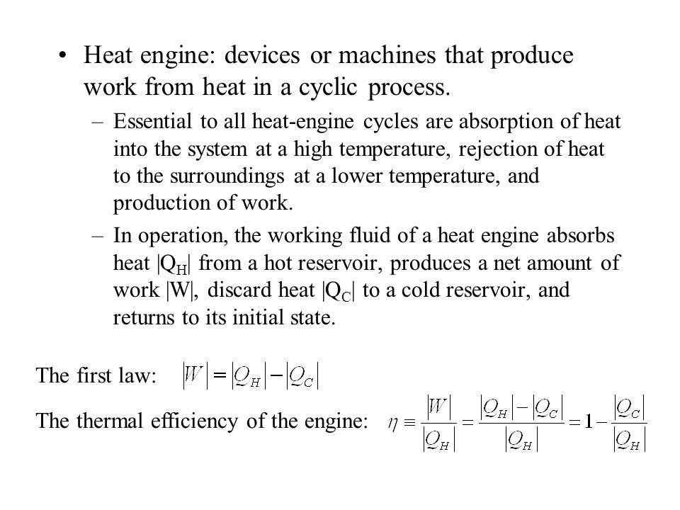 Heat engine: devices or machines that produce work from heat in a cyclic process.