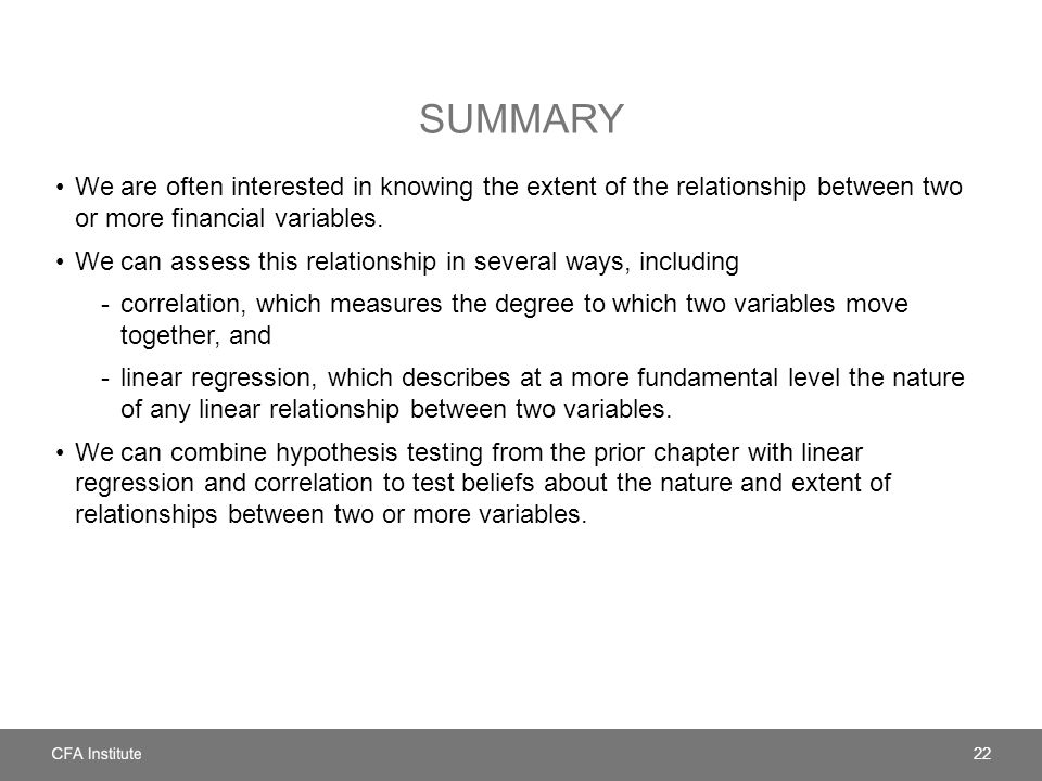 Summary We are often interested in knowing the extent of the relationship between two or more financial variables.