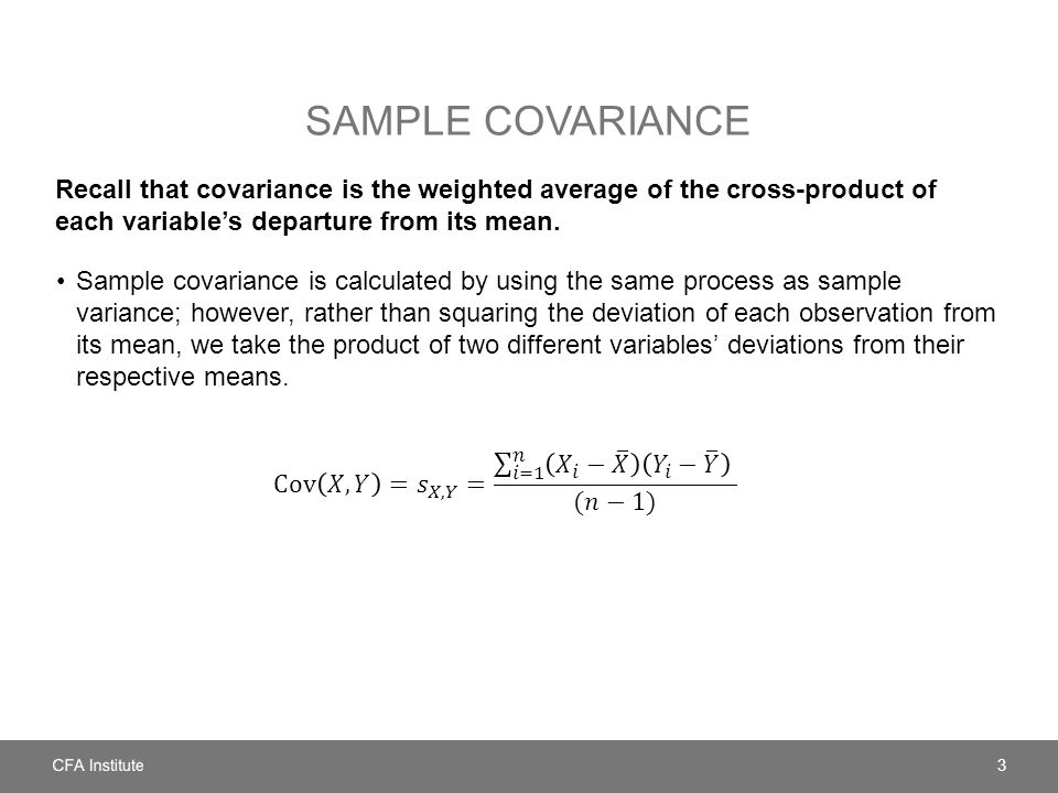 Sample covariance Recall that covariance is the weighted average of the cross-product of each variable's departure from its mean.
